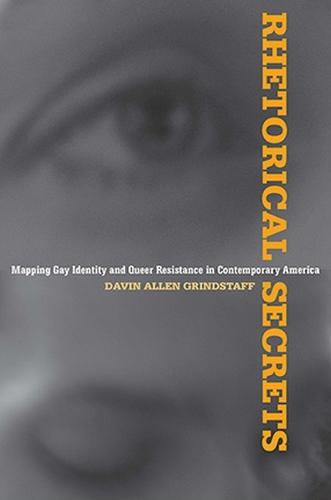 Rhetorical Secrets: Mapping Gay Identity and Queer Resistance in Contemporary America - Rhetoric, Culture, and Social Critique (Paperback)