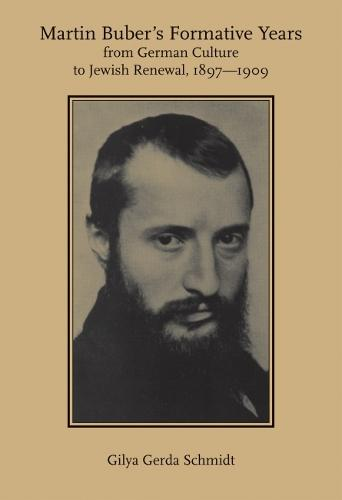 Martin Buber's Formative Years: From German Culture to Jewish Renewal, 1897-1909 - Judaic Studies Series Series (Paperback)