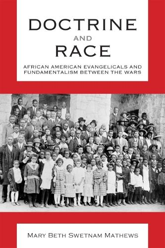 Doctrine and Race: African American Evangelicals and Fundamentalism between the Wars - Religion & American Culture (Paperback)