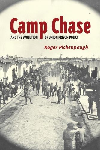 Camp Chase and the Evolution of Union Prison Policy (Paperback)