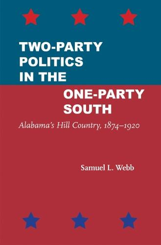 Two-Party Politics in the One-Party South: Alabama's Hill Country, 1874-1920 (Paperback)