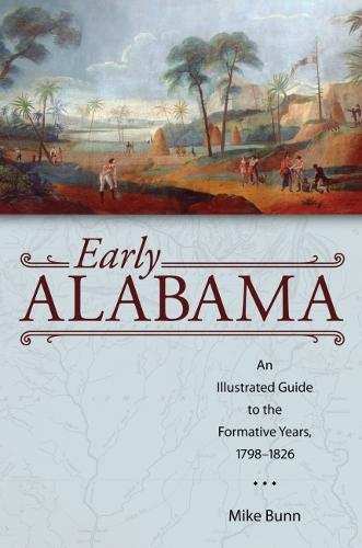 Early Alabama: An Illustrated Guide to the Formative Years, 1798-1826 - Alabama The Forge of History (Paperback)
