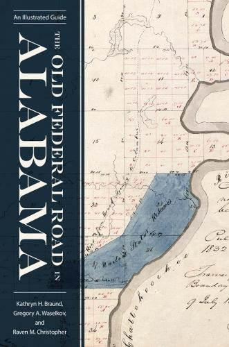 The Old Federal Road in Alabama: An Illustrated Guide - Alabama The Forge of History (Paperback)