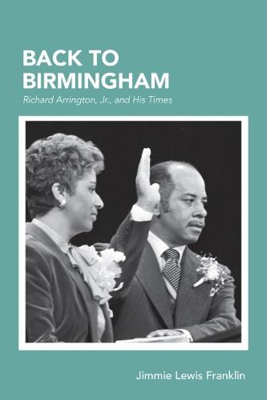 Back To Birmingham: Richard Arrington, Jr., and His Times (Paperback)