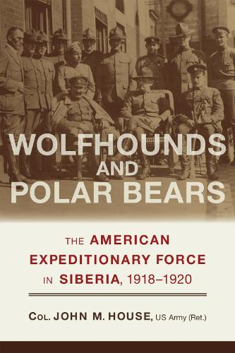 Wolfhounds and Polar Bears: The American Expeditionary Force in Siberia, 1918-1920 (Paperback)