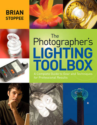 The Photographer's Lighting Toolbox: A Complete Guide to Gear and Techniques for Professional Results (Paperback)