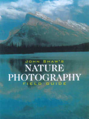 John Shaw's Nature Photography Field Guide (Paperback)