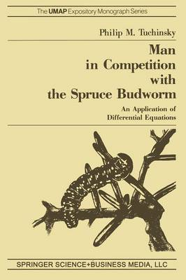 Man in Competition with the Spruce Budworm: An Application of Differential Equations - The UMAP Expository Monograph Series (Paperback)