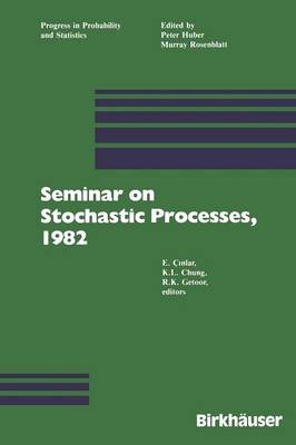 Seminar on Stochastic Processes, 1982 - Progress in Probability 5 (Paperback)