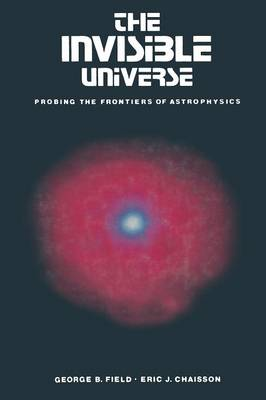 The Invisible Universe: Probing the frontiers of astrophysics (Paperback)