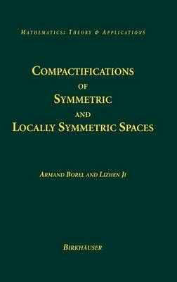 Compactifications of Symmetric and Locally Symmetric Spaces - Mathematics: Theory & Applications (Hardback)