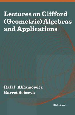 Lectures on Clifford (Geometric) Algebras and Applications (Paperback)