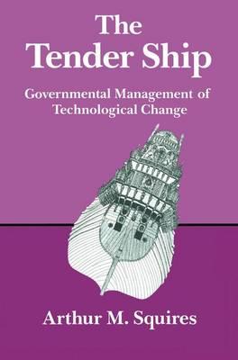 The Tender Ship: Governmental Management of Technological Change (Paperback)