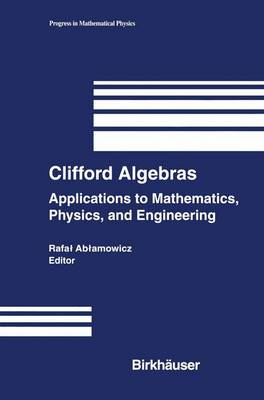 Clifford Algebras: Applications to Mathematics, Physics, and Engineering - Progress in Mathematical Physics 34 (Hardback)