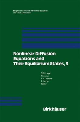 Nonlinear Diffusion Equations and Their Equilibrium States, 3: Proceedings from a Conference held August 20-29, 1989 in Gregynog, Wales - Progress in Nonlinear Differential Equations and Their Applications 7 (Hardback)