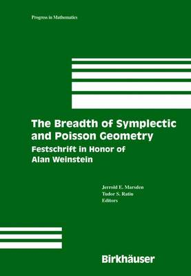 The Breadth of Symplectic and Poisson Geometry: Festschrift in Honor of Alan Weinstein - Progress in Mathematics 232 (Hardback)