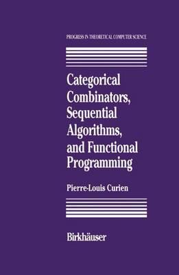 Categorical Combinators, Sequential Algorithms, and Functional Programming - Progress in Theoretical Computer Science (Hardback)