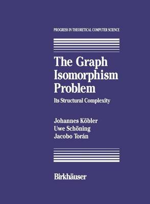 The Graph Isomorphism Problem: Its Structural Complexity - Progress in Theoretical Computer Science (Hardback)