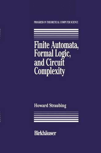 Finite Automata, Formal Logic, and Circuit Complexity - Progress in Theoretical Computer Science (Hardback)