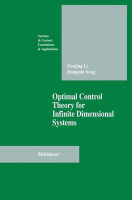 Optimal Control Theory for Infinite Dimensional Systems - Systems & Control: Foundations & Applications (Hardback)