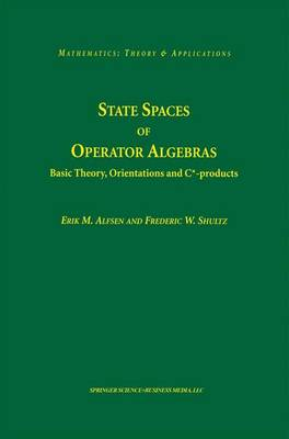 State Spaces of Operator Algebras: Basic Theory, Orientations, and C*-products - Mathematics: Theory & Applications (Hardback)