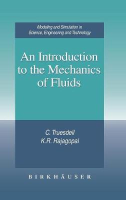 An Introduction to the Mechanics of Fluids - Modeling and Simulation in Science, Engineering and Technology (Hardback)