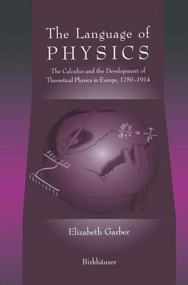 The Language of Physics: The Calculus and the Development of Theoretical Physics in Europe, 1750-1914 (Hardback)