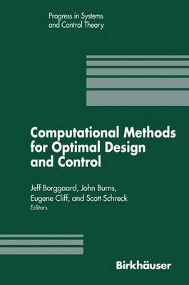 Computational Methods for Optimal Design and Control: Proceedings of the AFOSR Workshop on Optimal Design and Control Arlington, Virginia 30 September-3 October, 1997 - Progress in Systems and Control Theory 24 (Hardback)