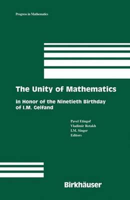 The Unity of Mathematics: In Honor of the Ninetieth Birthday of I.M. Gelfand - Progress in Mathematics 244 (Hardback)