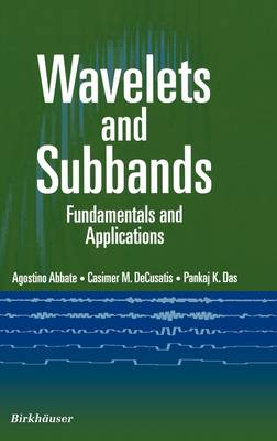 Wavelets and Subbands: Fundamentals and Applications - Applied and Numerical Harmonic Analysis (Hardback)