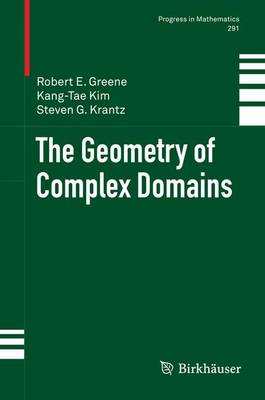 The Geometry of Complex Domains - Progress in Mathematics 291 (Hardback)