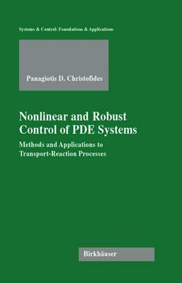 Nonlinear and Robust Control of PDE Systems: Methods and Applications to Transport-Reaction Processes - Systems & Control: Foundations & Applications (Hardback)