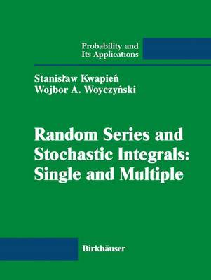 Random Series and Stochastic Integrals: Single and Multiple: Single and Multiple - Probability and Its Applications (Paperback)