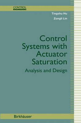 Control Systems with Actuator Saturation: Analysis and Design - Control Engineering (Hardback)