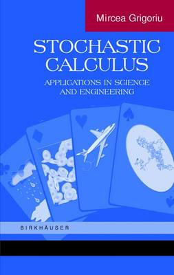 Stochastic Calculus: Applications in Science and Engineering (Hardback)