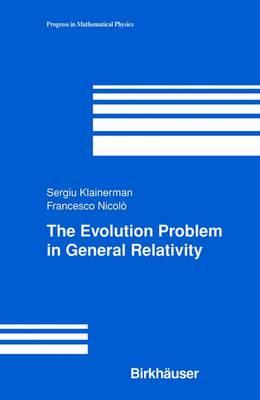 The Evolution Problem in General Relativity - Progress in Mathematical Physics 25 (Hardback)