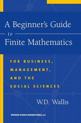 A Beginner's Guide to Finite Mathematics: For Business, Management, and the Social Sciences (Paperback)