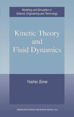 Kinetic Theory and Fluid Dynamics - Modeling and Simulation in Science, Engineering and Technology (Hardback)