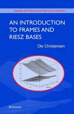 An Introduction to Frames and Riesz Bases - Applied and Numerical Harmonic Analysis (Hardback)