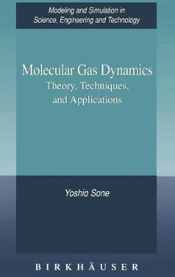 Molecular Gas Dynamics: Theory, Techniques, and Applications - Modeling and Simulation in Science, Engineering and Technology (Hardback)