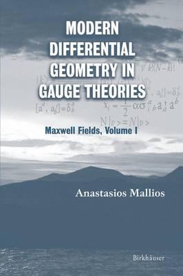 Modern Differential Geometry in Gauge Theories: Maxwell Fields, Volume I (Paperback)
