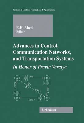 Advances in Control, Communication Networks, and Transportation Systems: In Honor of Pravin Varaiya - Systems & Control: Foundations & Applications (Hardback)