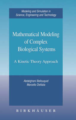 Mathematical Modeling of Complex Biological Systems: A Kinetic Theory Approach - Modeling and Simulation in Science, Engineering and Technology (Hardback)