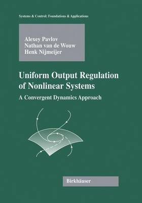Uniform Output Regulation of Nonlinear Systems: A Convergent Dynamics Approach - Systems & Control: Foundations & Applications (Hardback)