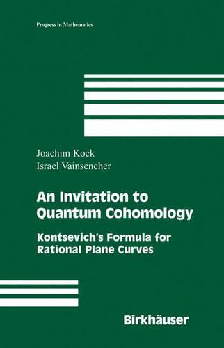 An Invitation to Quantum Cohomology: Kontsevich's Formula for Rational Plane Curves - Progress in Mathematics 249 (Hardback)