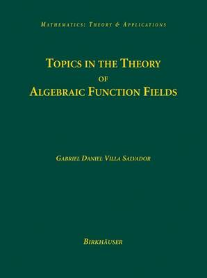 Topics in the Theory of Algebraic Function Fields - Mathematics: Theory & Applications (Hardback)