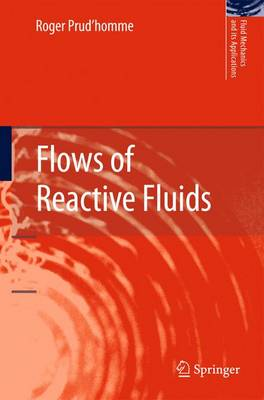 Flows of Reactive Fluids - Fluid Mechanics and Its Applications 94 (Hardback)