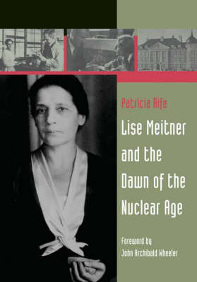 Lise Meitner and the Dawn of the Nuclear Age (Paperback)