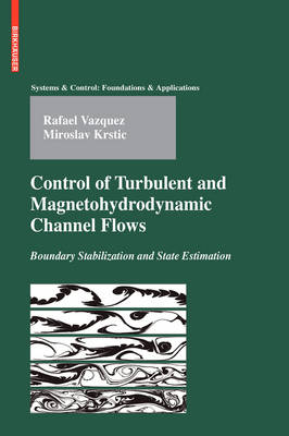 Control of Turbulent and Magnetohydrodynamic Channel Flows: Boundary Stabilization and State Estimation - Systems & Control: Foundations & Applications (Hardback)