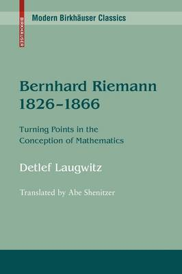 Bernhard Riemann 1826-1866: Turning Points in the Conception of Mathematics - Modern Birkhauser Classics (Paperback)
